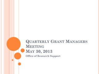Quarterly Grant Managers Meeting May 30, 2013