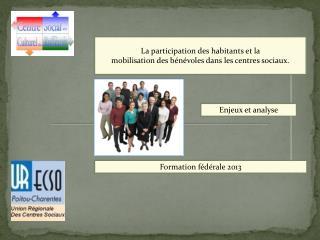 La participation des habitants et la  mobilisation des bénévoles dans les centres sociaux.