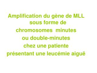 Amplification du gène de MLL sous forme de  chromosomes  minutes  ou double-minutes