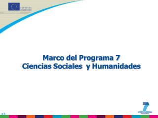 Marco del  Programa  7 Ciencias Sociales   y  Humanidades