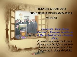 """FESTA DEL GRAZIE 2012 """"UN CARISMA DI SPERANZA PER IL MONDO"""