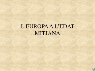 I. EUROPA A L'EDAT MITJANA