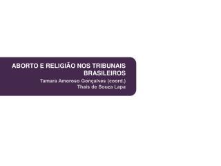 ABORTO E RELIGI�O NOS TRIBUNAIS BRASILEIROS