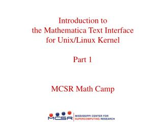 Introduction to  the Mathematica Text Interface for Unix/Linux Kernel Part 1 MCSR Math Camp