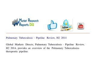 Pulmonary Tuberculosis - Pipeline Review, H2 2014
