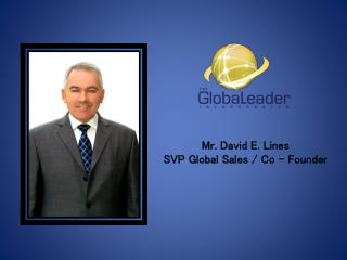 Mr. David E. Lines SVP Global Sales / Co - Founder