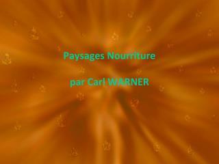 Paysages Nourriture par Carl WARNER