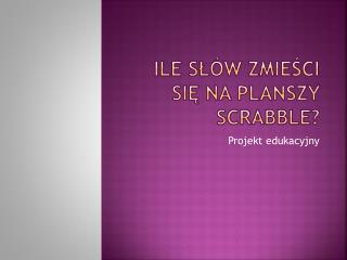 Ile słów zmieści się na planszy  Scrabble ?