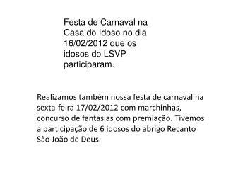 Festa de Carnaval na Casa do Idoso no dia 16/02/2012 que os idosos do LSVP participaram.