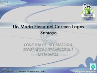 Lic. María Elena del Carmen Lagos Santoyo