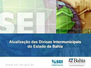Atualização das Divisas Intermunicipais  do Estado da Bahia