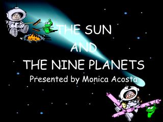 THE SUN  AND  THE NINE PLANETS Presented by Monica Acosta