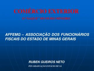 AFFEMG – ASSOCIAÇÃO DOS FUNCIONÁRIOS  FISCAIS DO ESTADO DE MINAS GERAIS RUBEN GUEIROS NETO