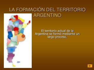 LA FORMACIÓN DEL TERRITORIO ARGENTINO
