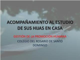 ACOMPAÑAMIENTO AL ESTUDIO DE SUS HIJAS EN CASA