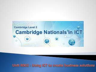 Unit R002 - Using ICT to create business solutions