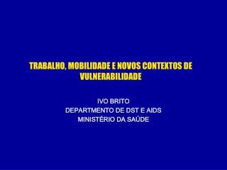 TRABALHO, MOBILIDADE E NOVOS CONTEXTOS DE VULNERABILIDADE