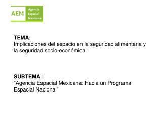 TEMA:  Implicaciones del espacio en la seguridad alimentaria y la seguridad socio-económica.