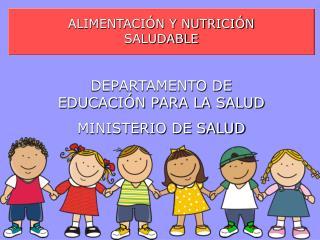 ALIMENTACIÓN Y NUTRICIÓN SALUDABLE DEPARTAMENTO DE EDUCACIÓN PARA LA SALUD MINISTERIO DE SALUD
