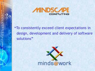 """ To consistently exceed client expectations in   design, development and delivery of software"