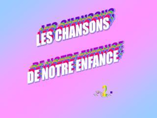 LES CHANSONS DE NOTRE ENFANCE