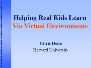 Helping Real Kids Learn Via Virtual Environments