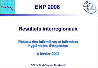R sultats interr gionaux   R seau des Infirmi res et infirmiers hygi nistes d Aquitaine  6 f vrier 2007   CCLIN Sud-Oues