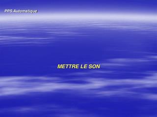 METTRE LE SON