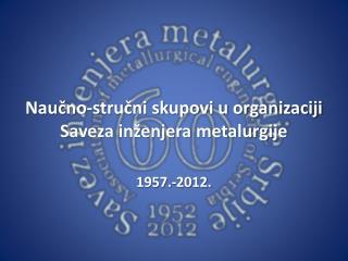 Naučno-stručni skupovi u organizaciji Saveza inženjera metalurgije