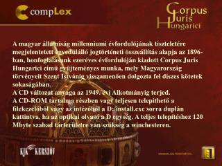 A CD-ROM a CompLex CD Jogtáron megszokott keresési funkciókra képes, azaz: szabad szavas keresés ,