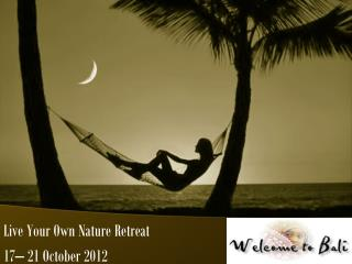 Live  Your Own  Nature  Retreat 17– 21  October  2012
