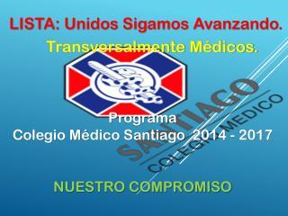 p rograma  Colegio Médico Santiago   2014 - 2017 NUESTRO COMPROMISO
