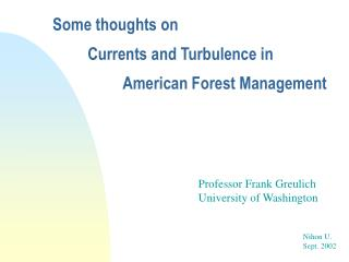 Some thoughts on 	Currents and Turbulence in 		American Forest Management