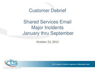 Customer Debrief Shared Services Email  Major Incidents   January thru September