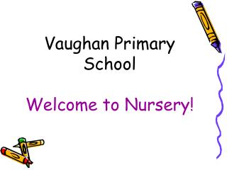Vaughan Primary School Welcome to Nursery!