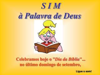 """Celebramos hoje o """" Dia da Bíblia """"...  no último domingo de setembro,"""