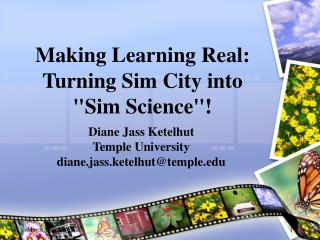 "Making Learning Real: Turning Sim City into ""Sim Science""!"