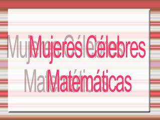 Mujeres Célebres  Matemáticas