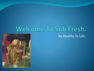 Welcome To Sub Fresh.