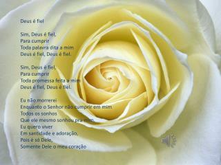 Deus é fiel Sim, Deus é fiel, Para cumprir Toda palavra dita a mim Deus é fiel, Deus é fiel.
