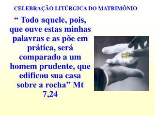 CELEBRAÇÃO LITÚRGICA DO MATRIMÔNIO