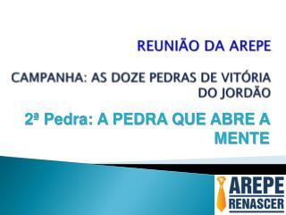 REUNIÃO DA AREPE CAMPANHA: AS DOZE PEDRAS DE VITÓRIA DO JORDÃO