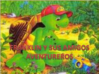 FRANKLIN Y SUS AMIGOS AVENTUREROS