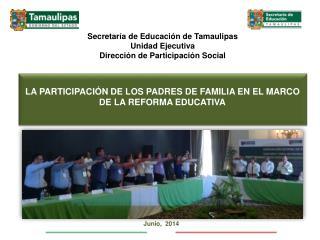 Secretaría  de Educación de Tamaulipas Unidad Ejecutiva Dirección de Participación Social