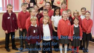 Finchingfield Learning Detectives Report for: