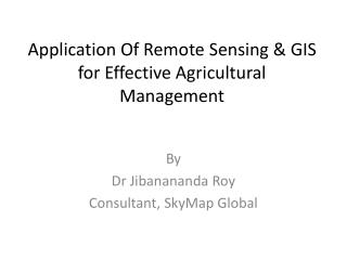 Application Of Remote Sensing & GIS for Effective Agricultural Management