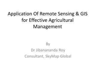 Application Of Remote Sensing & GIS for Effective Agricultural Management
