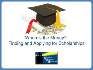 Where's the Money?:  Finding and Applying for Scholarships