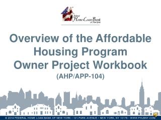 Overview of the Affordable Housing Program  Owner Project Workbook