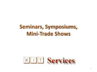 Seminars, Symposiums,  Mini-Trade Shows